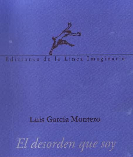 García Montero, Luis El desorden que soy (Ed La Línea imaginaria)